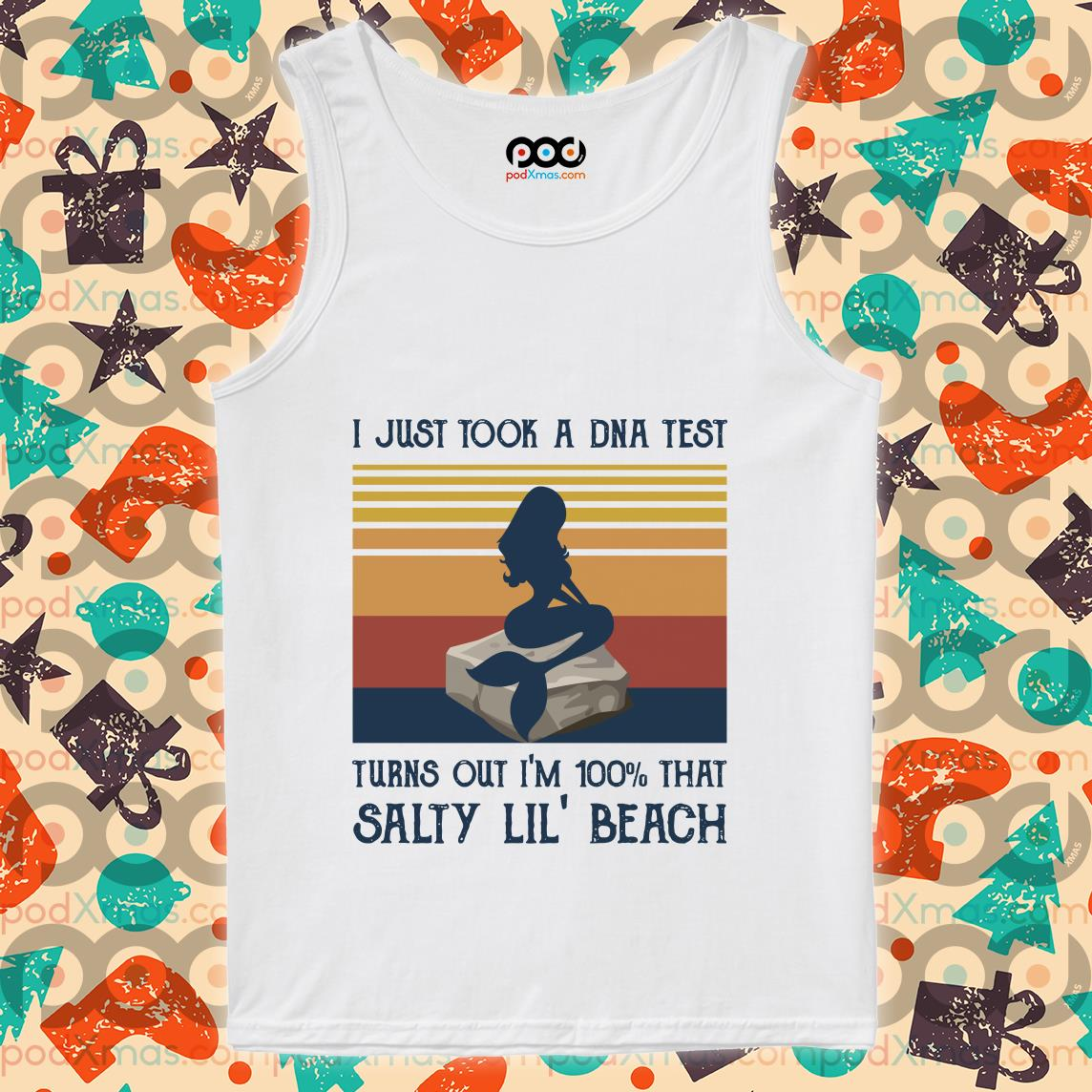 i just took a dna test turns out im 10 that salty lil beach Tank top