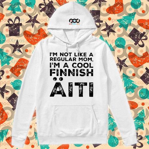 I'm not like a regular mom I'm a cool Finnish Aiti s hoodie