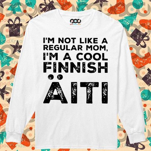 I'm not like a regular mom I'm a cool Finnish Aiti s longsleeved
