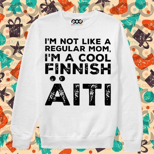 I'm not like a regular mom I'm a cool Finnish Aiti s sweater