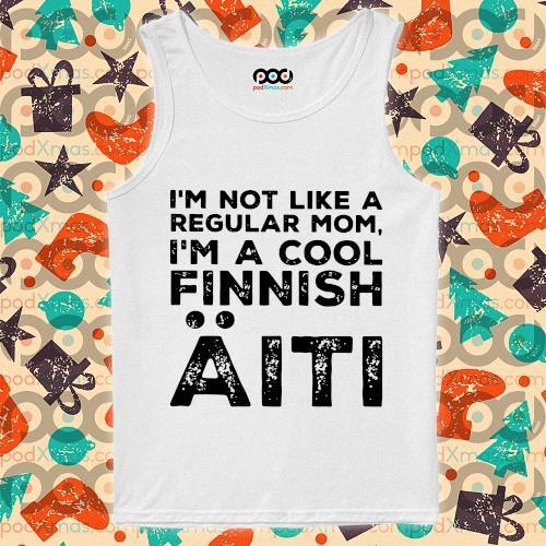 I'm not like a regular mom I'm a cool Finnish Aiti s tank-top