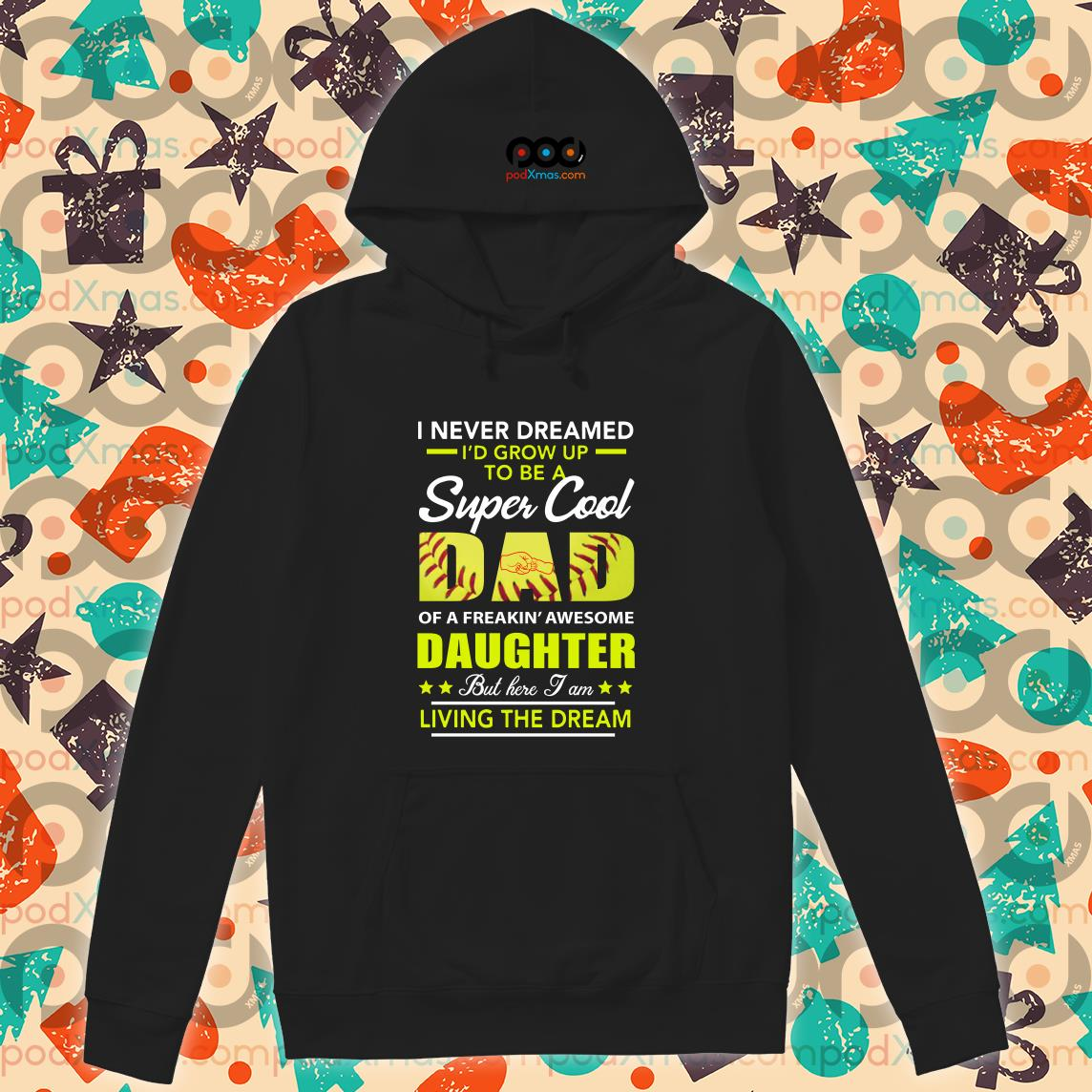 i never dreamed id grow up to be a super cool dad daughter living the dream softball Hoodie