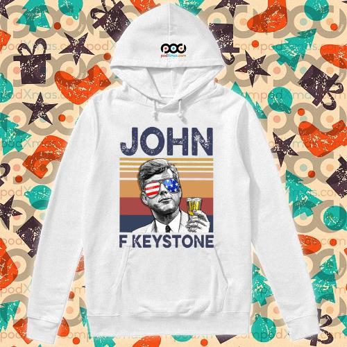 John F Keystone Drink Drink 4th of July vintage T-s hoodie