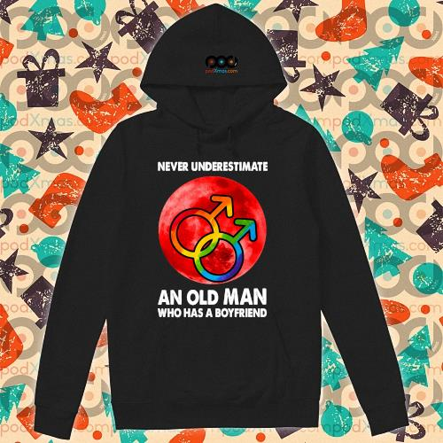 LGBT Never underestimate An Old Man Who Has A Boyfriend t-s hoodie