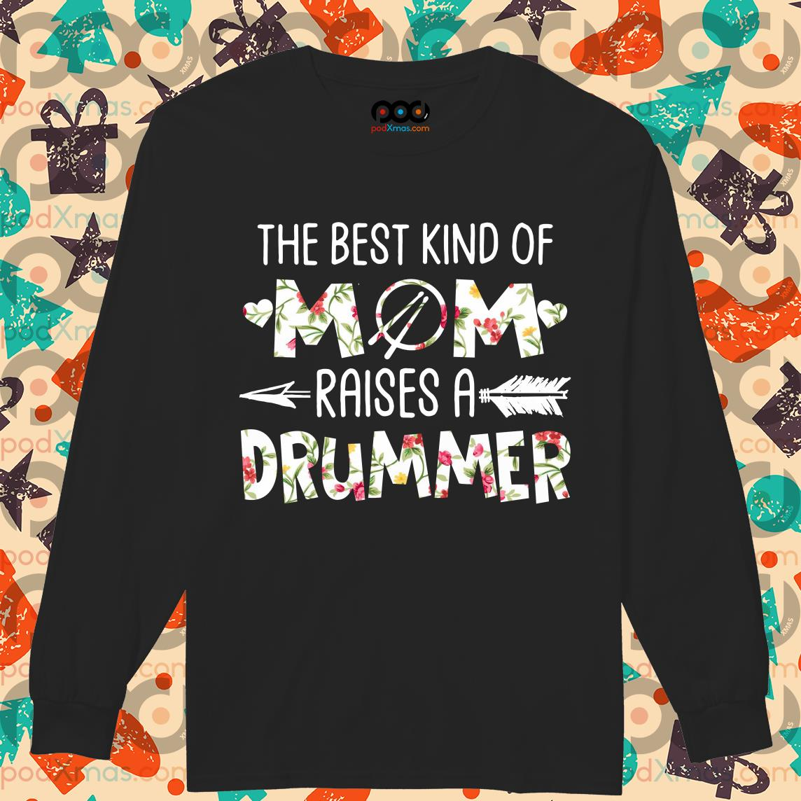 the best kind of mom raises a drummer flower longsleeved
