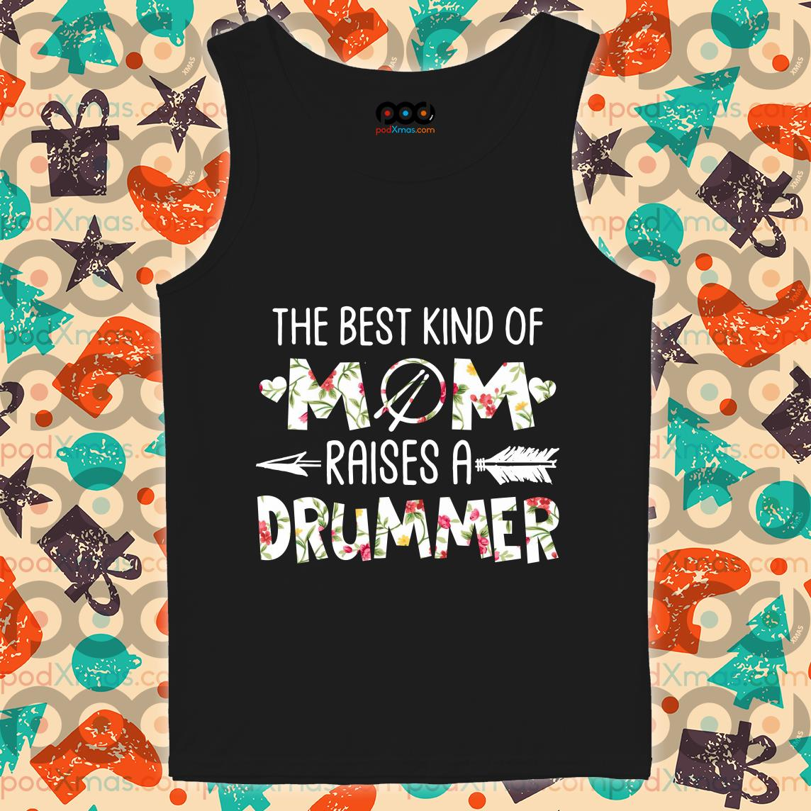 the best kind of mom raises a drummer flower tank top