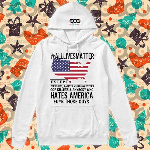#Alllivesmatter except hates America fuck those guys s hoodie