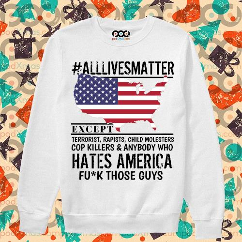 #Alllivesmatter except hates America fuck those guys s sweater