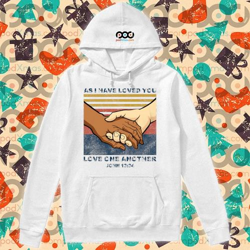 As I have loved you Love one another John 13'34 s hoodie