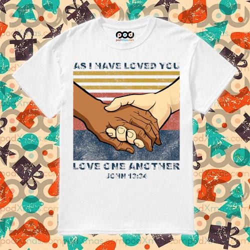 As I have loved you Love one another John 13'34 shirt