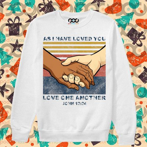 As I have loved you Love one another John 13'34 s sweater