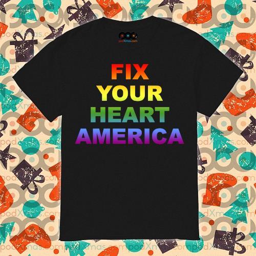 Fix your heart America LGBT t shirt