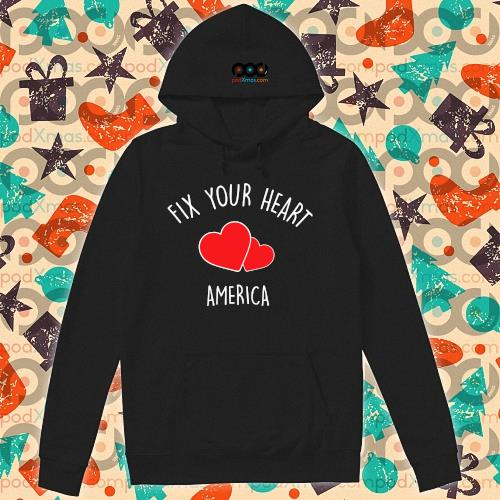 Fix your heart America t s hoodie
