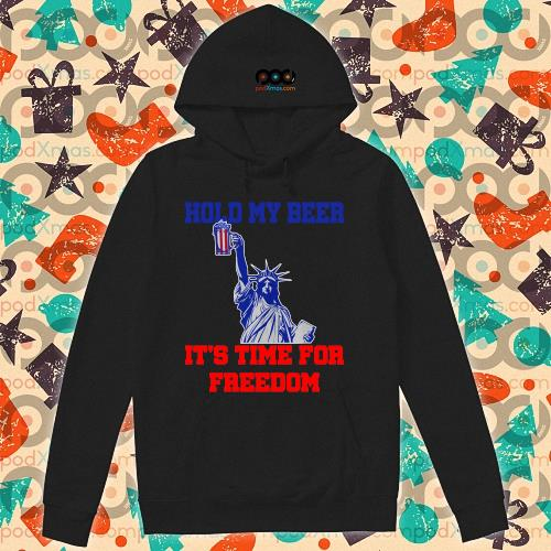 Hold my beer it's time for freedom 4th of July s hoodie