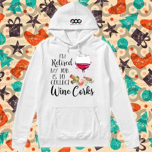 I'm retired my job wine corks s hoodie
