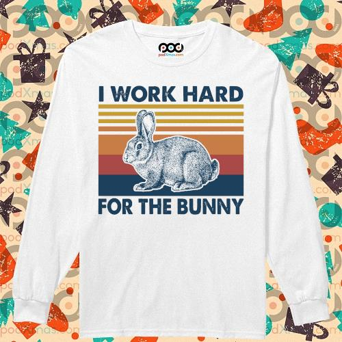 I work hard for the bunny vintage s longsleeved