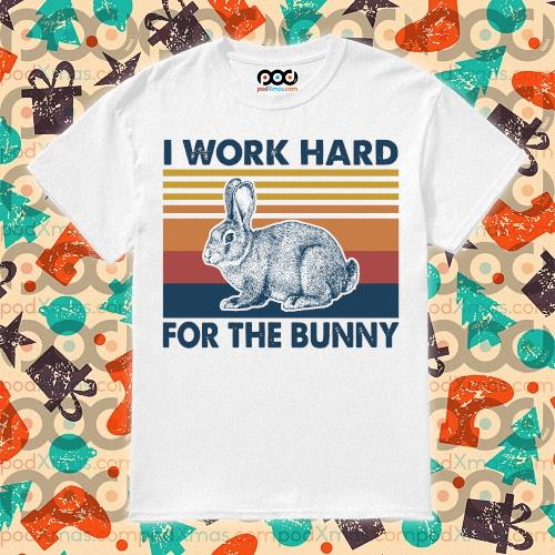 I work hard for the bunny vintage shirt