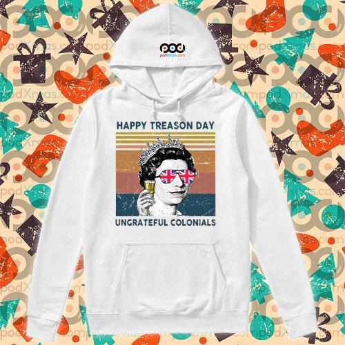 Independence Day Elizabeth II happy treason day ungrateful colonials vintage s hoodie