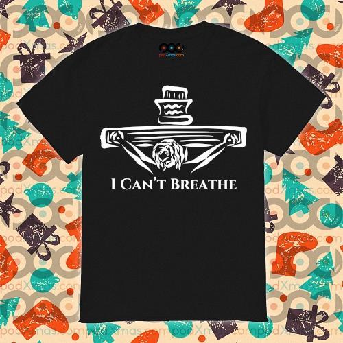 Jesus God I can't Breathe shirt