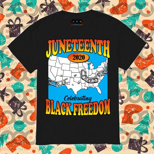 Juneteenth 2020 Celebrating Black Freedom shirt