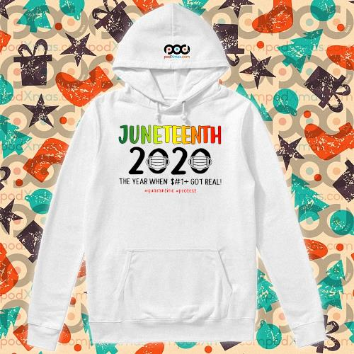 Juneteenth 2020 the year when shit got real quarantine protest s hoodie