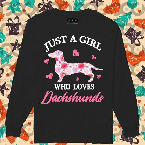 Just a girtl who loes Dachshund s longsleeved