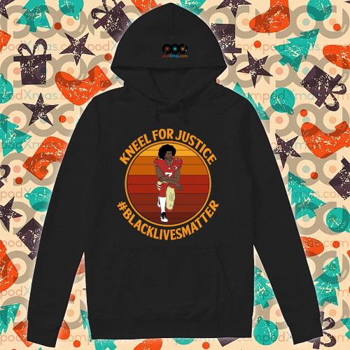 Kneel for justice black lives matter Colin Kaepernick s hoodie