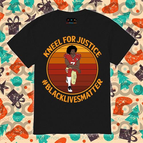 Kneel for justice black lives matter Colin Kaepernick shirt