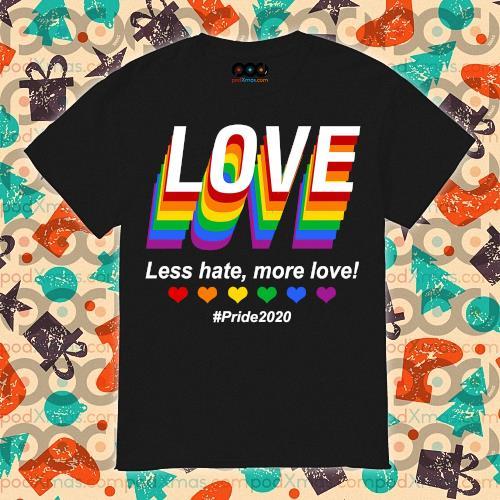 LGBT Love Less hate, more love #pride 2020 shirt