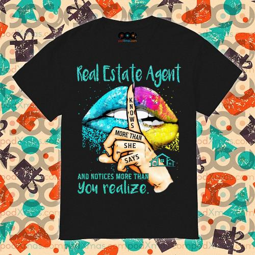 Lips Real Estate Agent and notices more than you realize knows more than she say shirt