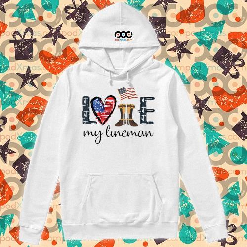 Love my lineman America s hoodie