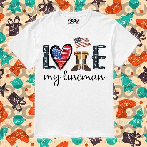 Love my lineman America shirt