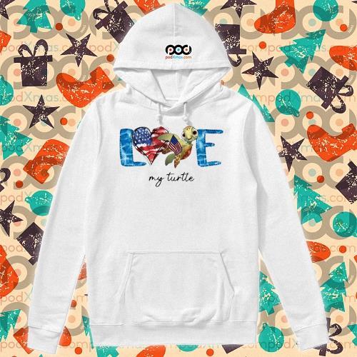 Love My Turtle American s hoodie