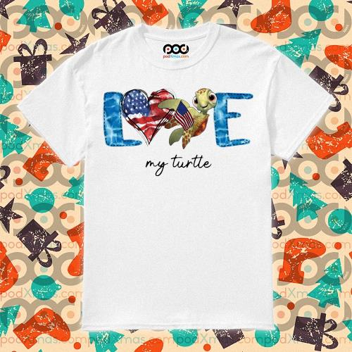 Love My Turtle American shirt
