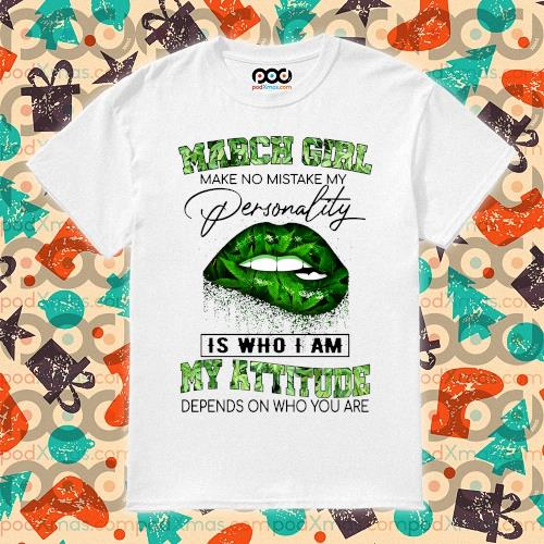 March Girl Lips Weed make no mistake my personality is who I am my attitude shirt