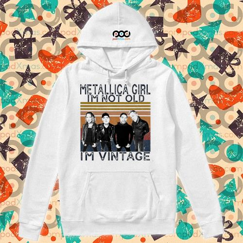 Metallica girl i'm not old I'm vintage s hoodie