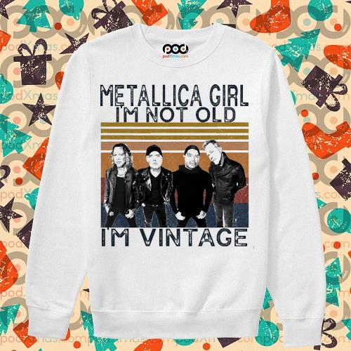 Metallica girl i'm not old I'm vintage s sweater
