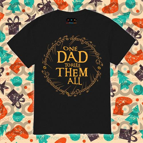 One Dad To Rule Them All T-shirt