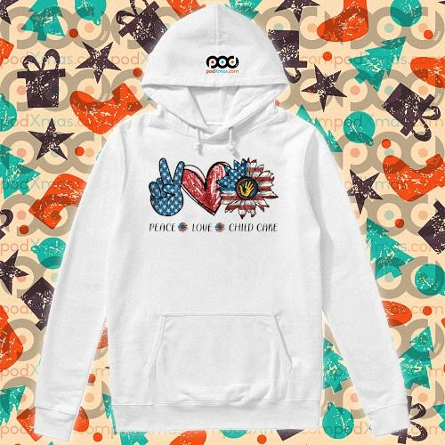 Peace love child care Sunflower American s hoodie