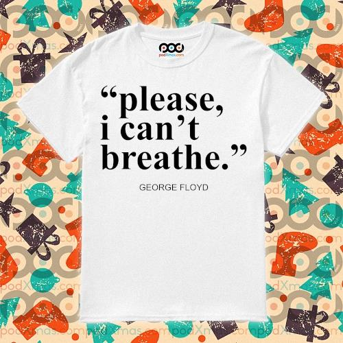 Please I can't Breathe George Floyd shirt