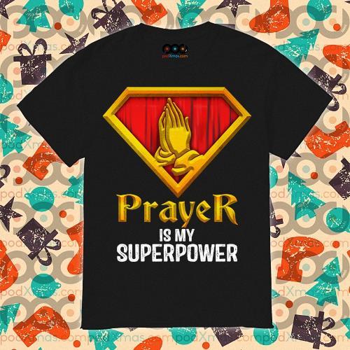 Prayer is my Superpower shirt