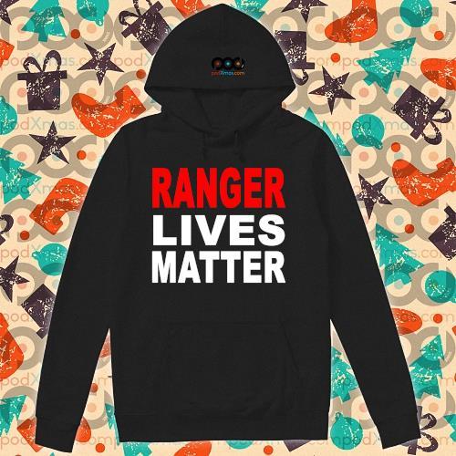Ranger Lives Matter s hoodie