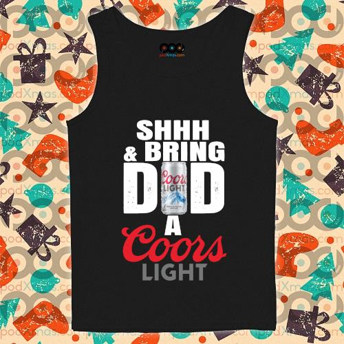 Shhh And Bring Dad A Coors Light Beer Shirt tank-top