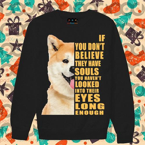 Shiba If you don't believe they have souls s sweater