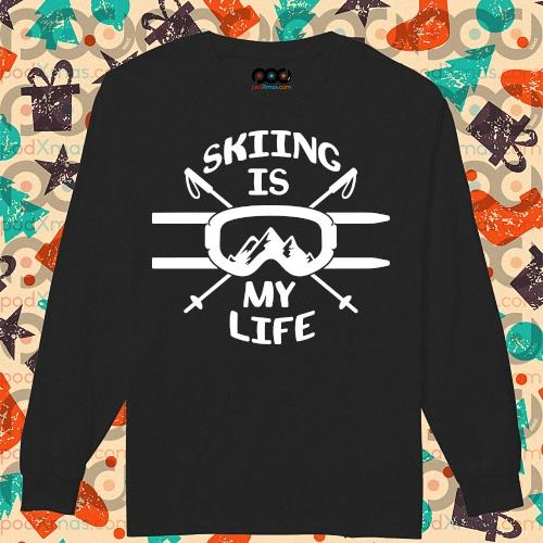 Skiing is my life s longsleeved