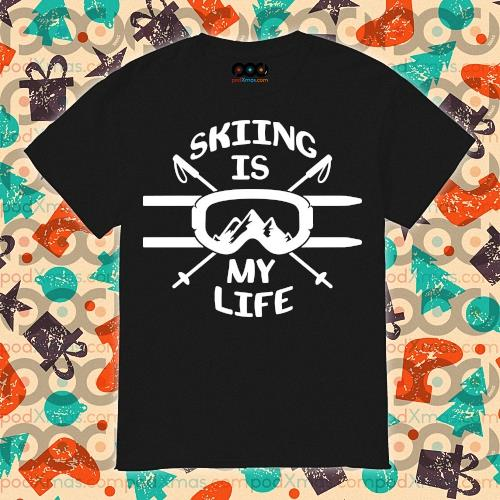 Skiing is my life shirt