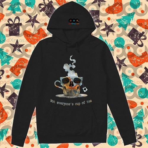 Skull Not everyone's cup of tea s hoodie