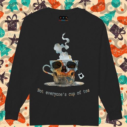Skull Not everyone's cup of tea s longsleeved