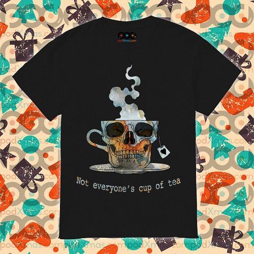 Skull Not everyone's cup of tea shirt