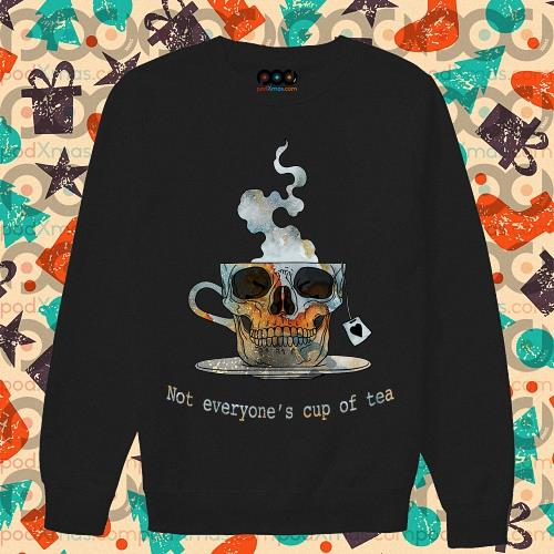 Skull Not everyone's cup of tea s sweater